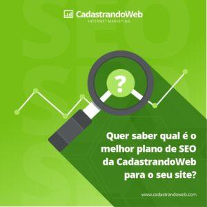 Quer saber qual é o melhor plano de SEO da CadastrandoWeb para o seu site?